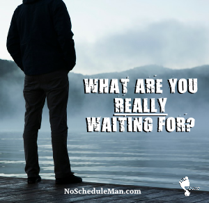 What Are You Really Waiting For?