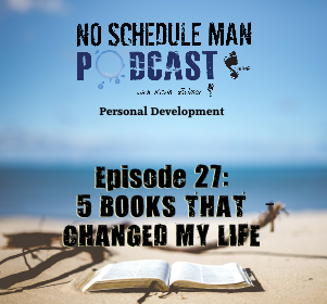 5 Books That Changed My Life & The Stories Behind Them – No Schedule Man Podcast, Ep. 27