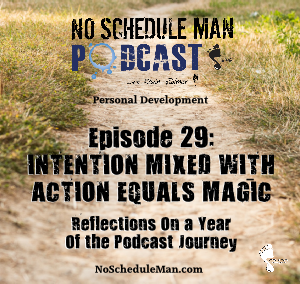 No Schedule Man Podcast Episode 29 - Intention Mixed With Action Equals Magic