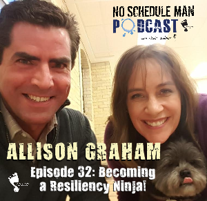 Becoming a Resiliency Ninja: Allison Graham – No Schedule Man Podcast, Ep. 32