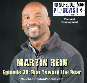 Run Toward the Roar: Martin Reid – No Schedule Man Podcast, Ep. 39