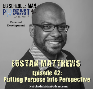 Putting Purpose Into Perspective: Eustan Matthews | No Schedule Man Podcast, Ep. 42