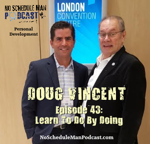 Episode 43: Learn to Do By Doing - Doug Vincent | No Schedule Man Podcast