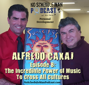Alfredo Caxaj - No Schedule Man Podcast Episode 8