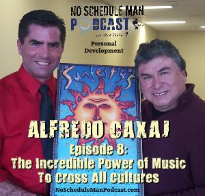 Alfredo Caxaj - No Schedule Man Podcast Episode 8