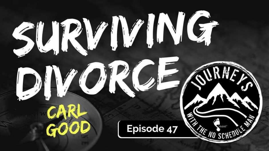 Surviving Divorce – Carl Good | Journeys with the No Schedule Man, Ep. 47