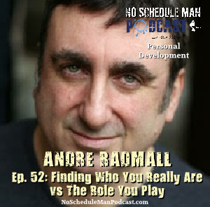 Finding Who You Really Are vs The Role You Play – Andre Radmall | No Schedule Man Podcast, Ep. 52
