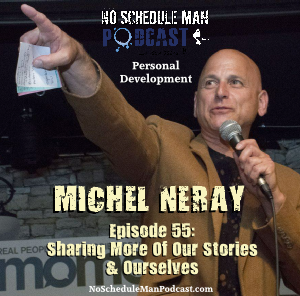 Sharing More Of Our Stories & Ourselves – Michel Neray | No Schedule Man Podcast Ep. 55