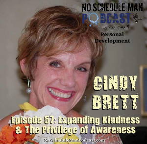 Expanding Kindness & The Privilege of Awareness – Cindy Brett | No Schedule Man Podcast, Ep. 57