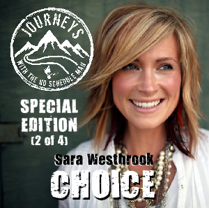 Sara Westbrook on Choice | Journeys with the No Schedule Man, Special Edition 2 of 4