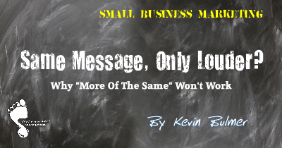 Why More Of The Same Won't Work in Small Business Marketing