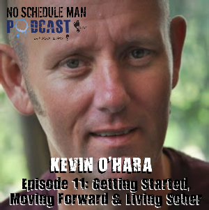 Episode 11 – Getting Started, Moving Forward & Living Sober: Kevin O'Hara