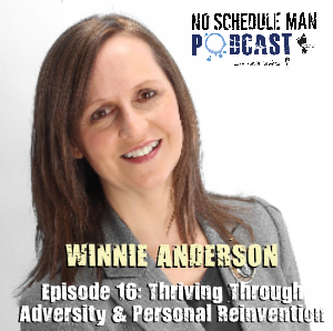 Thriving Through Adversity & Personal Reinvention - Winnie Anderson | Journeys with the No Schedule Man Podcast, Ep. 16