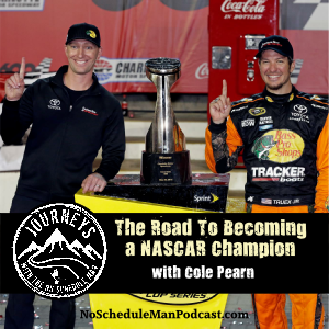 The Road To Becoming a NASCAR Champion - Cole Pearn (Re-release) | Journeys with the No Schedule Man