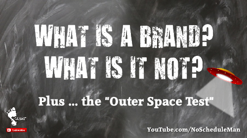 """What is a Brand? What is it not? Plus ... the """"Outer Space Test"""""""