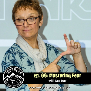 Mastering Fear – Sue Curr | Journeys with the No Schedule Man, Ep. 69