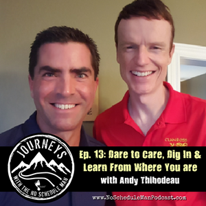Dare to Care, Dig In & Learn From Where You Are: Andy Thibodeau - Journeys with the No Schedule Man, Ep. 13