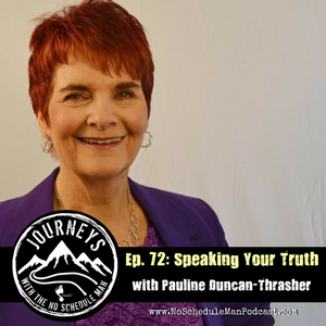 Speaking Your Truth – Pauline Duncan-Thrasher | Journeys with the No Schedule Man, Ep. 72
