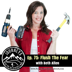 Flush the Fear – Beth Allen | Journeys with the No Schedule Man, Ep. 75
