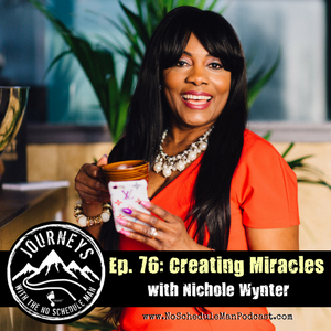 Creating Miracles - Nichole Wynter | Journeys with the No Schedule Man, Ep. 76