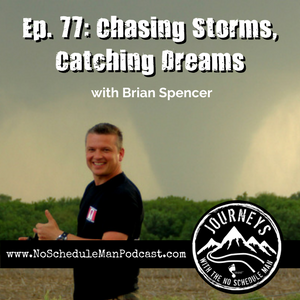 Chasing Storms, Catching Dreams – Brian Spencer | Journeys with the No Schedule Man, Ep. 77
