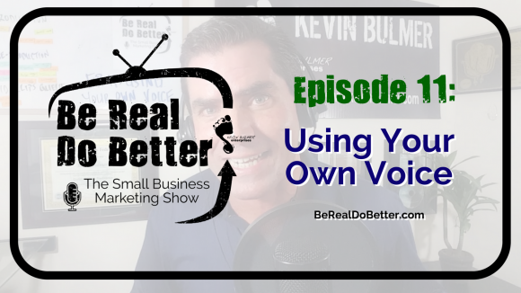 Using Your Own Voice | Be Real Do Better - The Small Business Marketing Show, Ep. 11