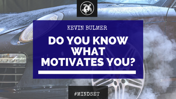 Do You Know What Motivates You? | Kevin Bulmer Mindset Coaching