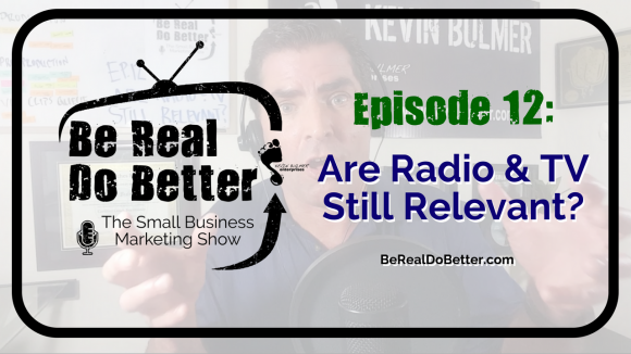 Are Radio & TV Still Relevant? | Be Real Do Better – The Small Business Marketing Show, Ep. 12