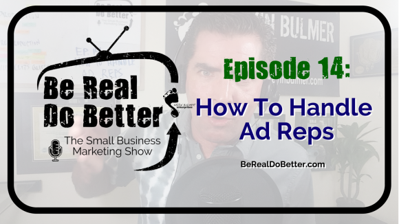 How To Handle Ad Reps | Be Real Do Better - The Small Business Marketing Show, Ep. 14