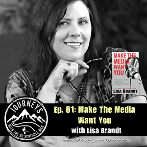 Make The Media Want You - Lisa Brandt | Journeys with the No Schedule Man, Ep. 81