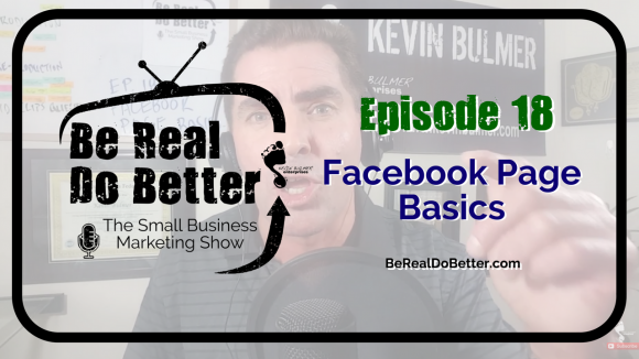 Facebook Page Basics | Be Real Do Better – The Small Business Marketing Show, Ep. 18