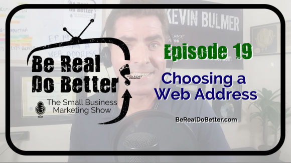 Choosing a Web Address | Be Real Do Better - The Small Business Marketing Show, Ep. 19