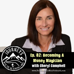 Becoming a Money Magician – Cheryl Campbell | Journeys with the No Schedule Man, Ep. 82
