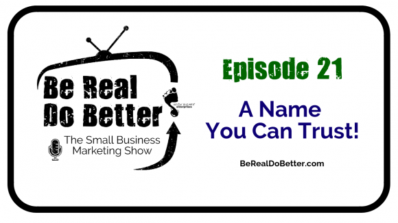 A Name You Can Trust? | Be Real Do Better – The Small Business Marketing Show, Ep. 21