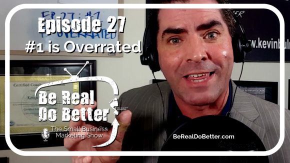 #1 Is Overrated | Be Real Do Better - The Small Business Marketing Show, Ep. 27