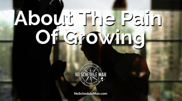 """About The """"Pain"""" Of Growing"""