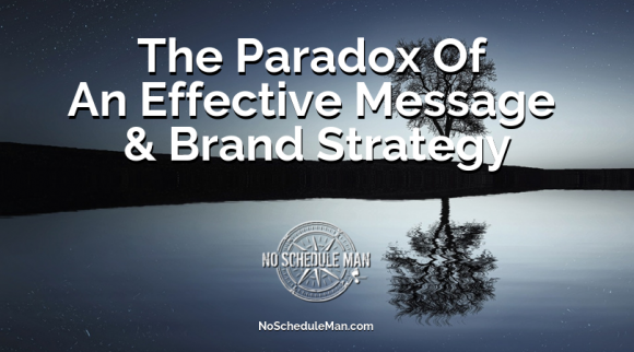 The Paradox Of An Effective Message & Brand Strategy