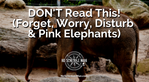 DON'T Read This! (Forget, Worry, Disturb & Pink Elephants)