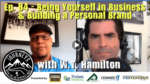 Being Yourself In Business & Building a Personal Brand - W.T. Hamilton | Journeys with the No Schedule Man, Ep. 84