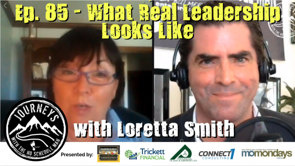 What Real Leadership Looks Like – Loretta Smith   Journeys with the No Schedule Man, Ep. 85