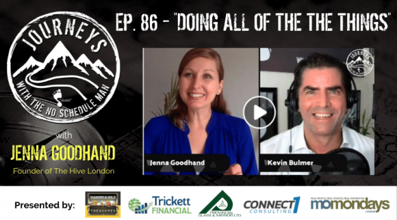 Doing All Of The Things  – Jenna Goodhand | Journeys with the No Schedule Man, Ep 86