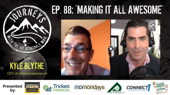 Making It All Awesome - Kyle Blythe | Journeys with the No Schedule Man, Ep. 88