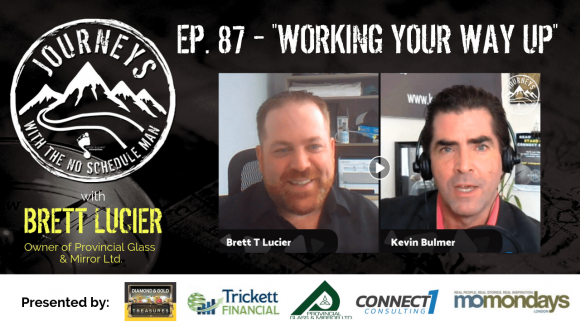 Working Your Way Up – Brett Lucier | Journeys with the No Schedule Man, Ep. 87