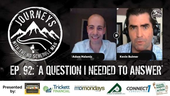 A Question I Needed To Answer - Adam Malamis | Journeys with the No Schedule Man, Ep. 92