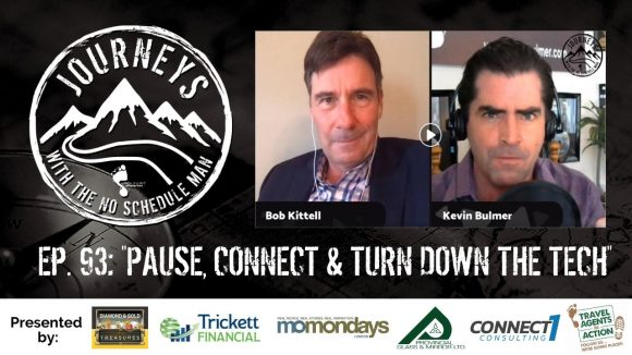 Pause, Connect & Turn Down The Tech - Bob Kittell | Journeys with the No Schedule Man, Ep. 93