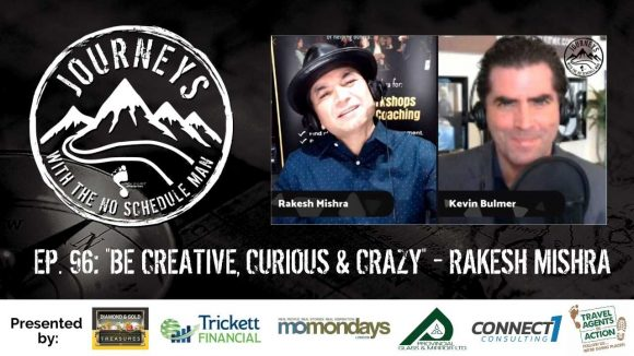 Be Creative, Curious & Crazy - Rakesh Mishra   Journeys with the No Schedule Man, Ep. 96