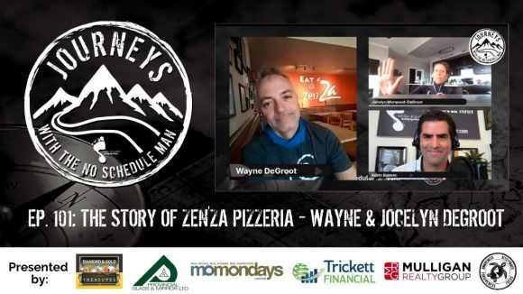 Ep. 101: The Story of Zen'za Pizzeria - Wayne & Jocelyn DeGroot | Journeys with the No Schedule Man