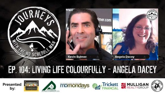 Living Life Colourfully - Angela Dacey | Journeys with the No Schedule Man, Ep. 104