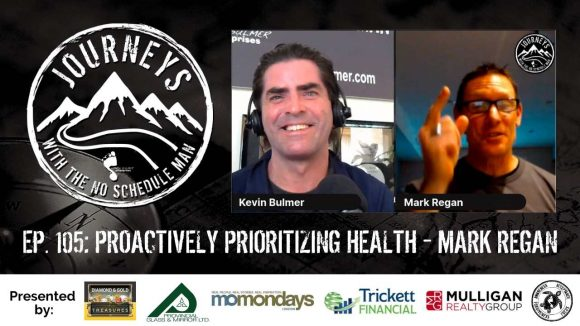 Proactively Prioritizing Health - Mark Regan | Journeys with the No Schedule Man, Ep. 105