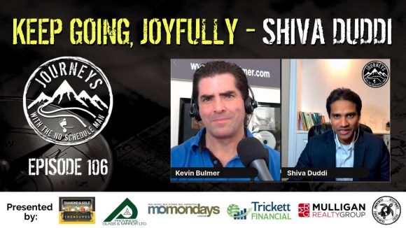 Keep Going, Joyfully - Shiva Duddi | Journeys with the No Schedule Man, Ep. 106